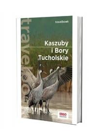 KASZUBY I BORY TUCHOLSKIE przewodnik TRAVELBOOK BEZDROŻA 2021
