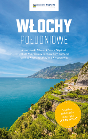WŁOCHY POŁUDNIOWE Podróże z winem Wydawnictwo Czas Wina 2021 (1)