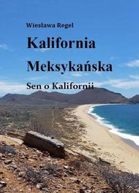Kalifornia Meksykańska. Sen o Kalifornii - Wiesława Regel BILA 2021