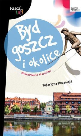 BYDGOSZCZ I OKOLICE przewodnik PASCAL LAJT 2021 (1)