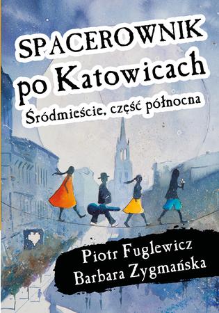 Spacerownik po Katowicach, Śródmieście CIEKAWE MIEJSCA 2021 (1)