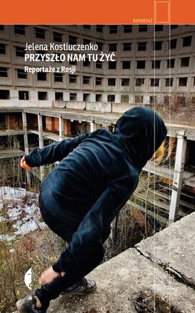 PRZYSZŁO NAM TU ŻYĆ Reportaże z Rosji w.2 CZARNE 2021 (1)