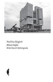 MIASTO BAJKA Wiele historii Kaliningradu CZARNE 2021