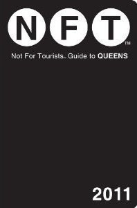 QUEENS NOT FOR TOURISTS GUIDE to QUEENS NY 2011