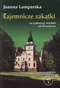TAJEMNICZE ZAKĄTKI  na północny wschód o d Wrocławia JOANNA LAMPARSKA