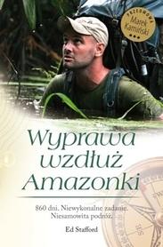 WYPRAWA WZDŁUŻ AMAZONKI Ed Stafford