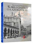 KAWA I CIASTKO o każdej porze. Historia krakowskich kawiarni i cukierni AGORA