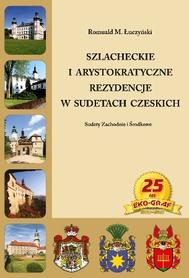 SZLACHECKIE I ARYSTOKRATYCZNE REZYDENCJE W SUDETACH CZESKICH Romuald M. Łuczyński EKOGRAF