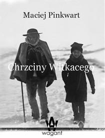 CHRZCINY WITKACEGO Maciej Pinkwart wyd. WAGANT