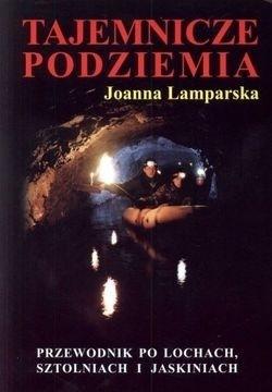 TAJEMNICZE PODZIEMIA przewodnik JOANNA LAMPARSKA