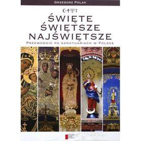ŚWIĘTE ŚWIĘTSZE NAJŚWIĘTSZE przewodnik po sanktuariach w Polsce AGORA