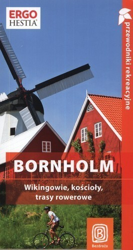 BORNHOLM Wikingowie, kościoły, trasy rowerowe PRZEWODNIK BEZDROŻA