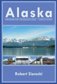 ALASKA informator geograficzno - turystyczny ROBERT SIEROCKI okładka miękka