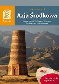 AZJA ŚRODKOWA KAZACHSTAN, UZBEKISTAN, KIRGISTAN, TADŻYKISTAN, TURKMENISTAN przewodnik BEZDROŻA