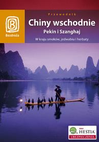 CHINY WSCHODNIE  PEKIN I SZANGHAJ W kraju smoków, jedwabiu i herbaty przewodnik BEZDROŻA