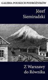 Z WARSZAWY DO RÓWNIKA J. Siemiradzki przewodnik CIEKAWE MIEJSCA