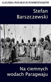 NA CIEMNYCH WODACH PARAGWAJU S. Barszczewski CIEKAWE MIEJSCA