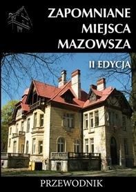 ZAPOMNIANE MIEJSCA MAZOWSZA II EDYCJA przewodnik CIEKAWE MIEJSCA