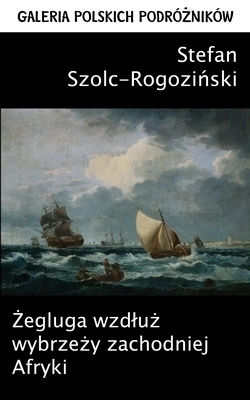 ŻEGLUGA WZDŁUŻ WYBRZEŻY ZACHODNIEJ AFRYKI S. Szolc-Rogoziński CIEKAWE MIEJSCA