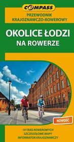 OKOLICE ŁODZI NA ROWERZE przewodnik krajoznawczo-rowerowy COMPASS
